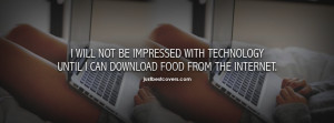 ... get this I will not be impressed with technology Facebook Cover Photo
