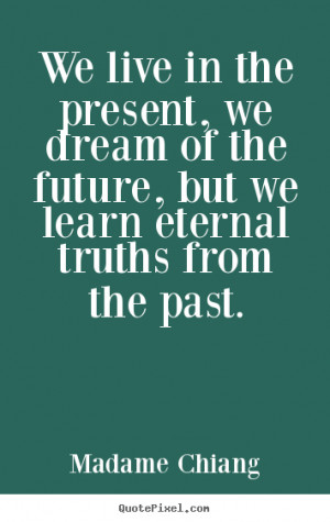 quotes we live in the present we dream of the future life