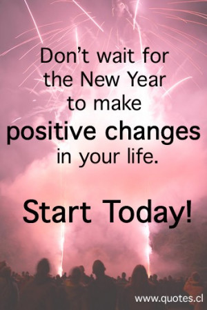 Don't Wait For The New Year To Make Positive Changes In Your Life ...
