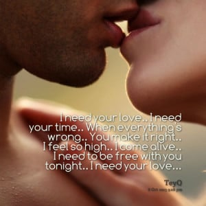 Quotes Picture: i need your love i need your time when everything's ...