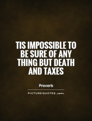 ... to be sure of any thing but Death and Taxes Picture Quote #1
