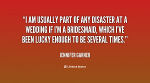 am usually part of any disaster at a wedding if I'm a bridesmaid ...