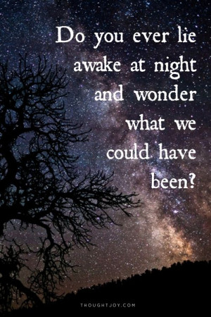 awake at night and wonder of what we could have been? #quote #quotes ...