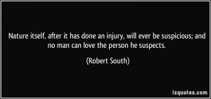 ... suspicious; and no man can love the person he suspects. - Robert South