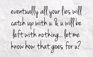 eventually all your lies will catch up with you quotes - Google Search
