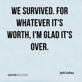 liebau-quote-we-survived-for-whatever-its-worth-im-glad-its-over.jpg
