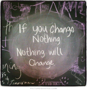... Quotes Change Quotes Change Is Good Quotes Time For Change Quotes