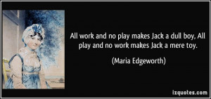 All work and no play makes Jack a dull boy, All play and no work makes ...