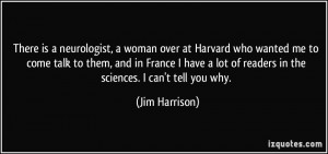 There is a neurologist, a woman over at Harvard who wanted me to come ...