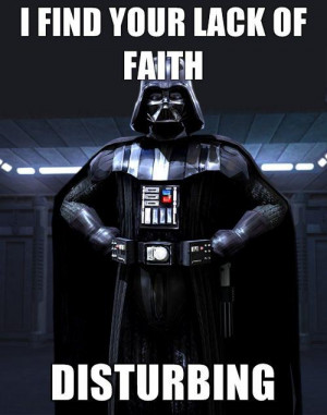 "... instead of faith, such as ""I find your lack of sauce disturbing"