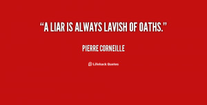 quote-Pierre-Corneille-a-liar-is-always-lavish-of-oaths-91302.png