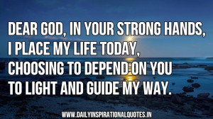 ... God, in your strong hands, i place my life today… ( Prayer Quotes