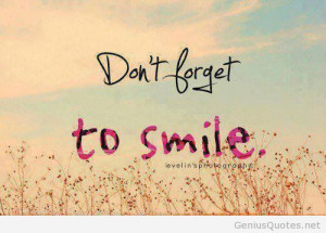 Dont forget to smile :)))