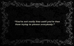 You're not really free until you're free from trying to please ...