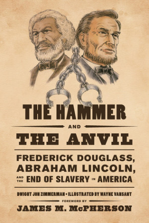 ... Frederick Douglass, Abraham Lincoln, and the End of Slavery in America