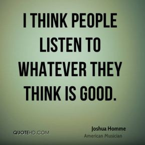 joshua homme joshua homme i think people listen to whatever they jpg