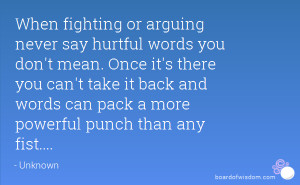 When fighting or arguing never say hurtful words you don't mean. Once ...