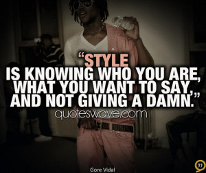 Style is knowing who you are, what you want to say and not giving a ...
