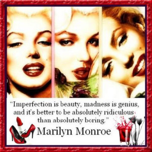 Imperfection is beauty, madness is genius and it's better to be ...