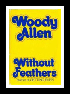 The title of Allen's book Without Feathers is a satiric twist on ...