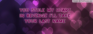 you stole my heart in revenge i'll take your last name , Pictures