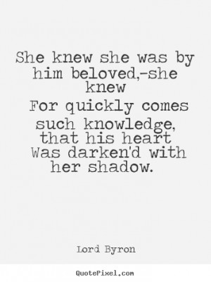 Source: http://quotepixel.com/picture/love/lord_byron/she_knew_she_was ...
