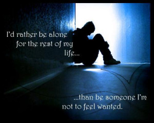 rather be alone for the rest of my life... than be someone I'm not ...
