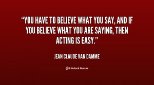 quote-Jean-Claude-Van-Damme-you-have-to-believe-what-you-say-94554.png