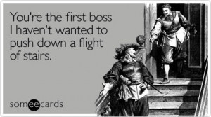 Best Boss Ever Quotes You're the first boss i