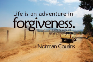 forgiveness quotes - Life is an adventure in forgiveness - Norman ...