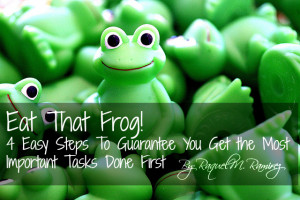 eat that frog 4 easy steps to guarantee you get the most important ...