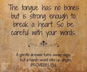 The tongue has no bones but is strong enough to break a heart. so be ...