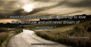 most-men-and-women-will-grow-up-to-love-their-servitude-and-will-never ...