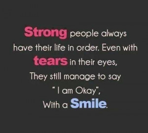 Strong people always have their life in order. Even with tears in ...