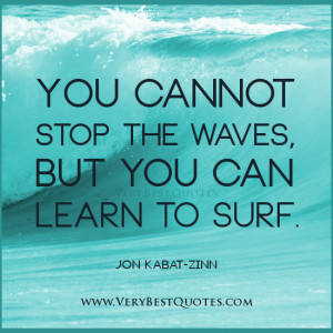 Positive thinking quotes, You cannot stop the waves, but you can learn ...