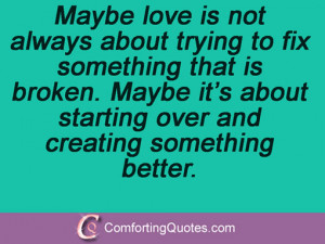 Maybe love is not always about trying to fix something that is broken ...