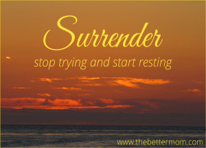 Surrendering every little bit of my day and interactions to God is the ...
