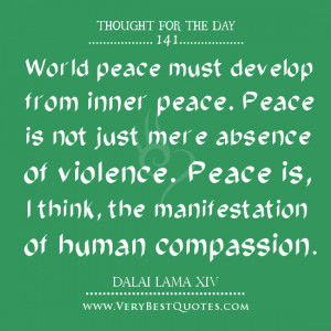 World peace must develop from inner peace. Peace is not just mere ...