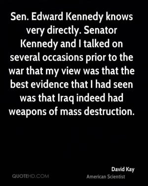 Sen. Edward Kennedy knows very directly. Senator Kennedy and I talked ...