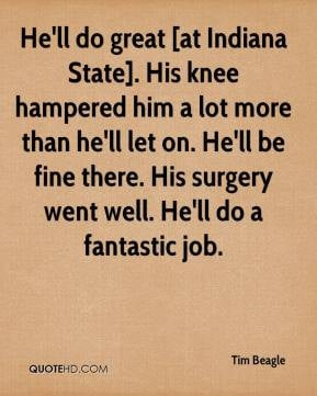 tim beagle quote hell do great at indiana state his knee hampered him