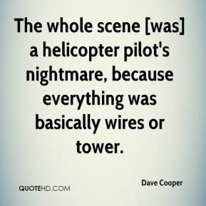 Dave Cooper - The whole scene [was] a helicopter pilot's nightmare ...