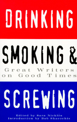"""by marking """"Drinking, Smoking and Screwing: Great Writers on Good ..."""
