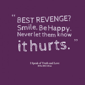 Quotes Picture: best revenge? smile, be happy never let them know it ...