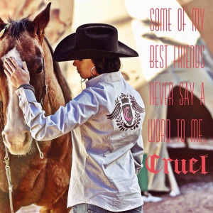 Some of my best friends never say a word to me. #quotes #cowgirl