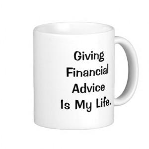 Financial Advice Is My Life - Funny PFA Quote Coffee Mugs