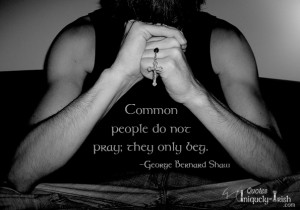 Common people Do Not Pray; they only Beg""
