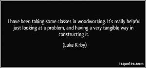 have been taking some classes in woodworking. It's really helpful ...