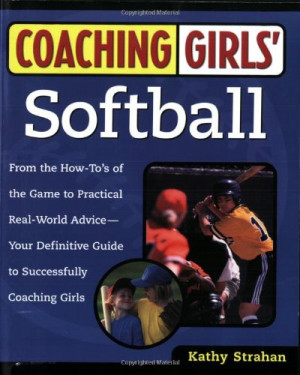 Coaching Girls' Softball: From the How-To's of the Game to Practical ...