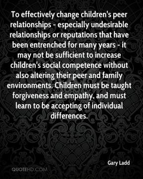 Gary Ladd - To effectively change children's peer relationships ...