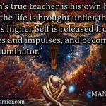 Every man's true teacher is his own higher Self